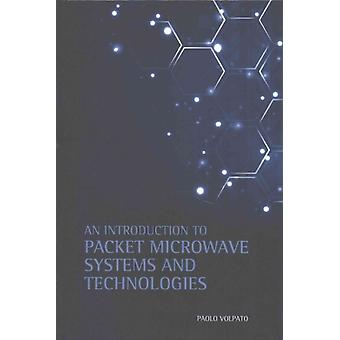 An Introduction to Packet Microwave Systems and Technologies by Volpato & Paolo
