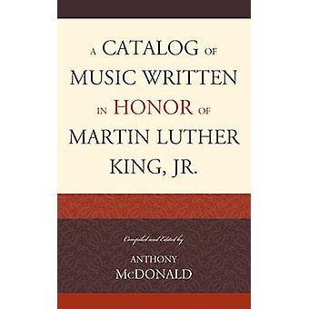 A Catalog of Music Written in Honor of Martin Luther King JR. by McDonald & Anthony