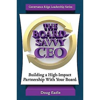The BoardSavvy CEO Building a HighImpact Partnership With Your Board by Eadie & Doug
