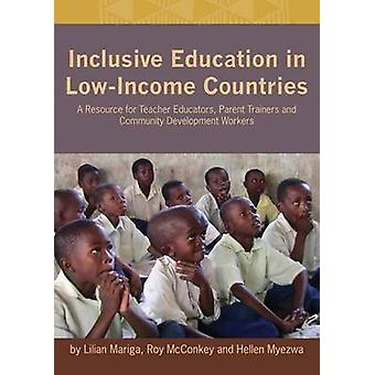Inclusive Education in LowIncome Countries. a Resource Book for Teacher Educators Parent Trainers and Community Development by Mariga & Lilian