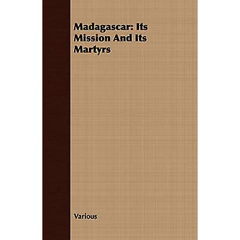 Madagascar Its Mission and Its Martyrs by Various