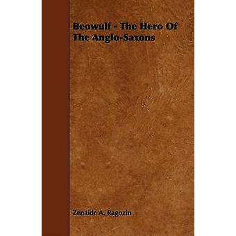 Beowulf  The Hero Of The AngloSaxons by Ragozin & Zenaide A.