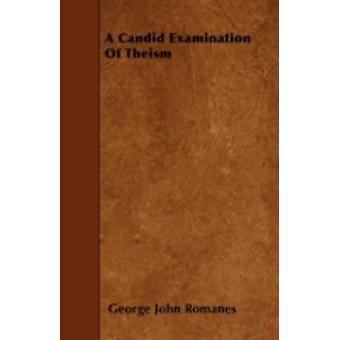 A Candid Examination Of Theism by Romanes & George John