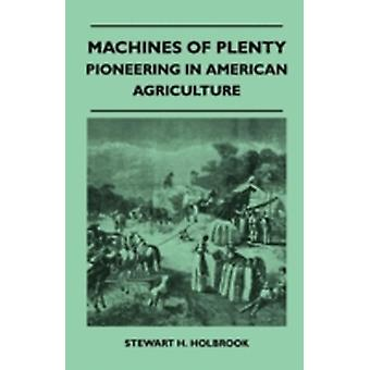 Machines Of Plenty  Pioneering In American Agriculture by Holbrook & Stewart H.