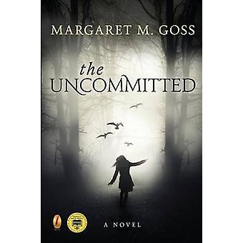 The Uncommitted by Goss & Margaret M.