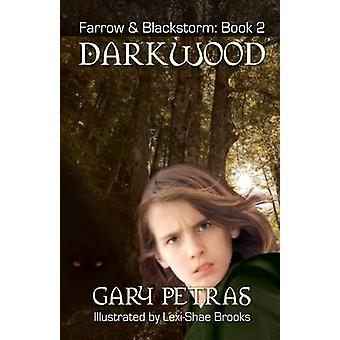 Darkwood Farrow And Blackstorm Book 2 by Petras & Gary