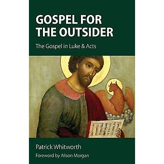Gospel for the Outsider The Gospel in Luke  Acts by Whitworth & Patrick