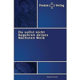 Du Sollst Nicht Begehren Deines Nachsten Weib by Viertel Matthias
