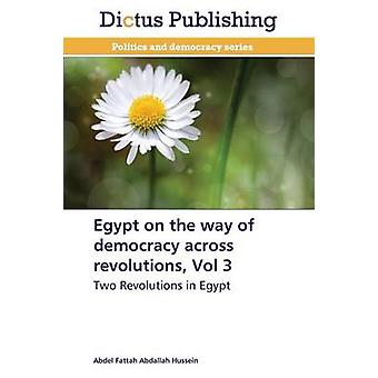 Egypt on the Way of Democracy Across Revolutions Vol 3 by Hussein Abdel Fattah Abdallah
