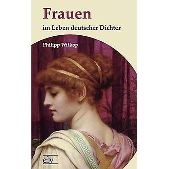 Frauen im Leben deutscher Dichter by Witkop & Philipp