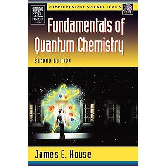 Fundamentals of Quantum Chemistry by House & J. E.