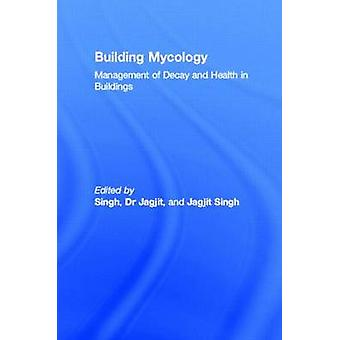 Building Mycology  Management of Decay and Health in Buildings by Singh & Dr Jagjit