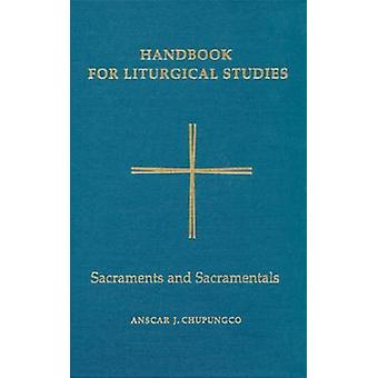 Handbook for Liturgical Studies Volume IV  Sacraments and Sacramentals by Chupungco & Anscar J