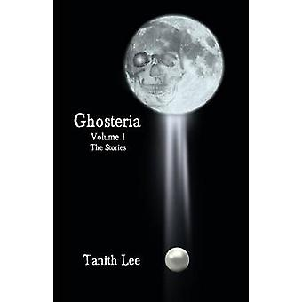 Ghosteria Volume 1 The Stories by Lee & Tanith