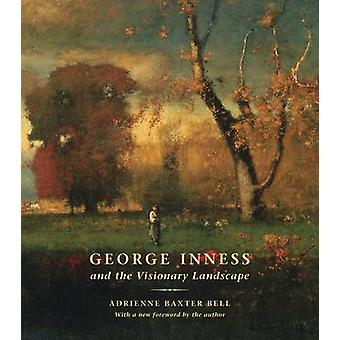 George Inness and the Visionary Landscape by Adrienne Baxter Bell