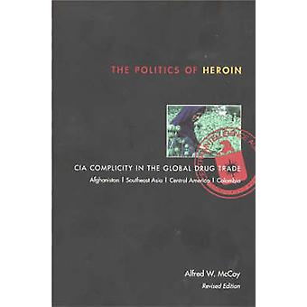 Politics of Heroin New Ednop by Alfred W McCoy
