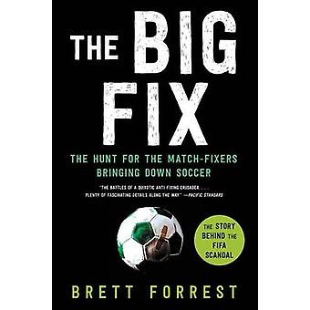 The Big Fix - The Hunt for the Match-Fixers Bringing Down Soccer by Br