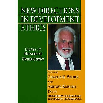 New Directions in Development Ethics - Essays in Honor of Denis Goulet