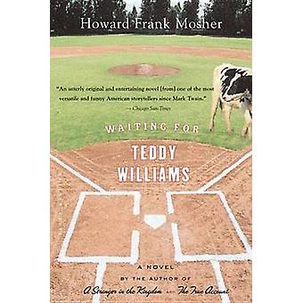 Waiting for Teddy Williams by Howard Frank Mosher - 9780618619030 Book