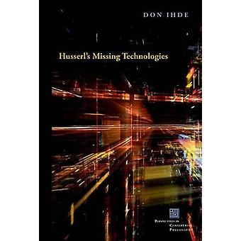 Husserl's Missing Technologies by Don Ihde - 9780823269600 Book