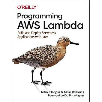 Programming AWS Lambda - Build and Deploy Serverless Applications with