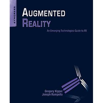 Augmented Reality - An Emerging Technologies Guide to AR by Greg Kippe