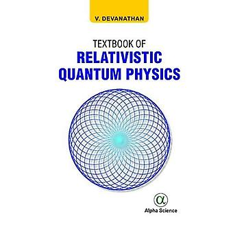 Textbook of Relativistic Quantum Physics by V. Devanathan - 978178332
