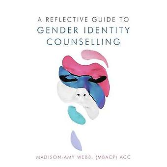 A Reflective Guide to Gender Identity Counselling by Madison-Amy Webb