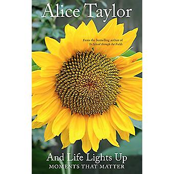 And Life Lights Up - Moments that Matter by Alice Taylor - 97817884905
