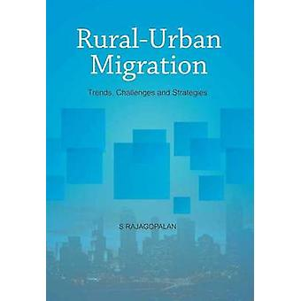 Rural-Urban Migration - Trends - Challenges and Strategies by S. Rajag