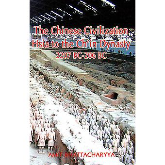 The Chinese Civilization - Hsia to the Ch'in Dynasty 2207 BC to 206 BC