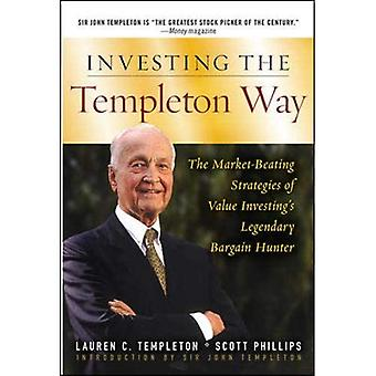 Investing the Templeton Way: The Market-Beating Strategies of Value Investing's Legendary Bargain Hunter: The Market-beating Strategies of Value Investing's Legendary Bargain Hunter