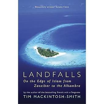 Landfalls  On the Edge of Islam from Zanzibar to the Alhambra by Tim Mackintosh Smith
