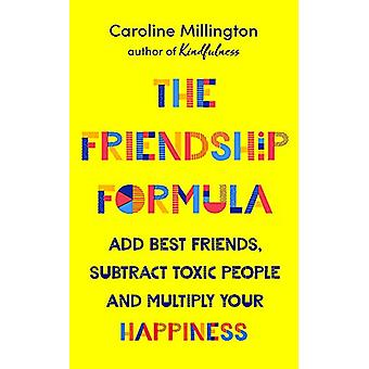 The Friendship Formula - Add great friends - subtract toxic people and