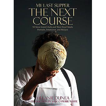 My Last Supper - The Next Course by Melanie Dunea - 9781605290768 Book