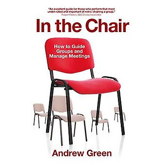 In the Chair - How to Guide Groups and Manage Meetings by Andrew Green