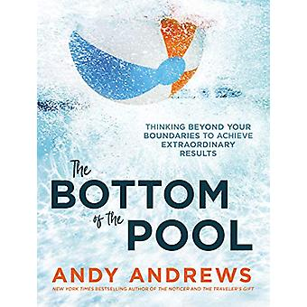 The Bottom of the Pool - Thinking Beyond Your Boundaries to Achieve Ex