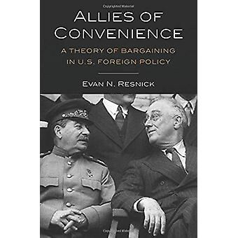Allies of Convenience - A Theory of Bargaining in U.S. Foreign Policy