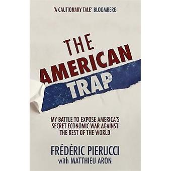 The American Trap - My battle to expose America's secret economic war