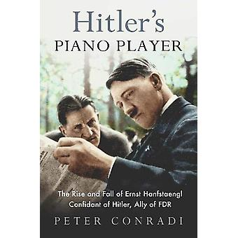 Hitler's Piano Player - The Rise and Fall of Ernst Hanfstaengl - Confi
