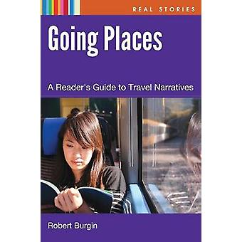 Going Places - A Reader's Guide to Travel Narrative by Robert Burgin -