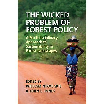 Wicked Problem of Forest Policy by William Nikolakis