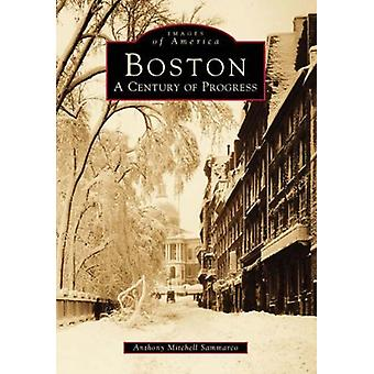 Boston - A Century of Progress by Anthony Mitchell Sammarco - 97807385
