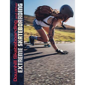 Downhill Skateboarding och andra Extreme Skateboarding av Drew Lyon