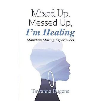 Mixed Up - Messed Up - I'm Healing - Mountain Moving Experiences by Ta