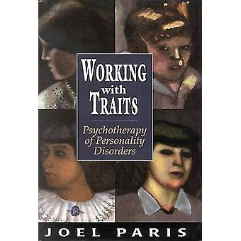 Working with Traits - Psychotherapy of Personality Disorders by Joel P