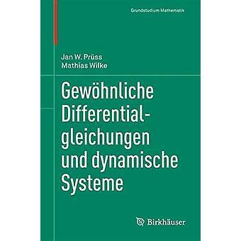 Gewohnliche DifferentialGleichungen Und Dynamische Systeme by Jan W PrussMathias Wilke