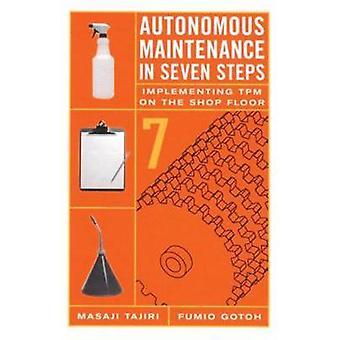 Autonomous Maintenance in Seven Steps  Implementing TPM on the Shop Floor by Gotoh & Fumio