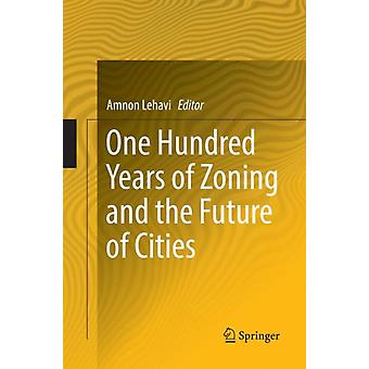 One Hundred Years of Zoning and the Future of Cities by Edited by Amnon Lehavi