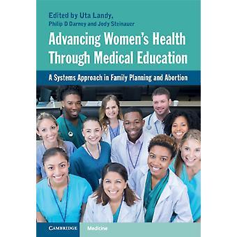Advancing Womens Health Through Medical Education by Edited by Uta Landy & Edited by Philip D Darney & Edited by Jody Steinauer